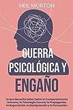 Guerra psicológica y engaño: Lo que necesita saber sobre el comportamiento humano, la psicología oscura, la propaganda, la negociación, la manipulación y la persuasión