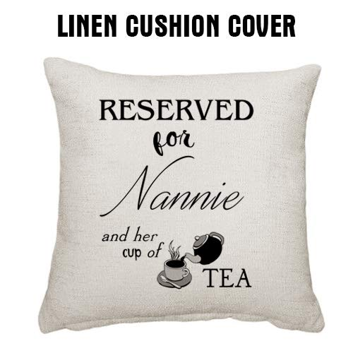 Charo Gifts Mothers Day themed Reserved For Nannie and her cup of Tea Linen Cushion Cover 45 cm x 45 cm Throw Pillow Cover.