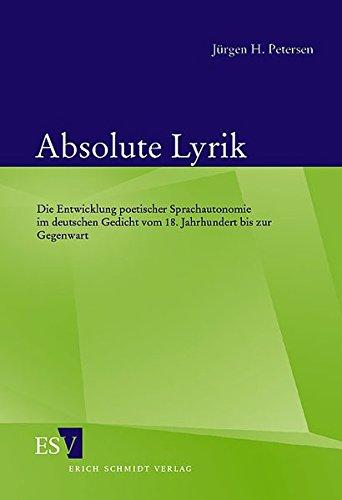 Absolute Lyrik: Die Entwicklung poetischer Sprachautonomie im deutschen Gedicht vom 18. Jahrhundert bis zur Gegenwart