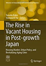 The Rise in Vacant Housing in Post-growth Japan: Housing Market, Urban Policy, and Revitalizing Aging Cities