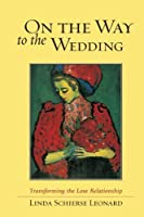 On the Way to the Wedding: Transforming the Love Relationship by Linda Schierse Leonard(2001-03-13)