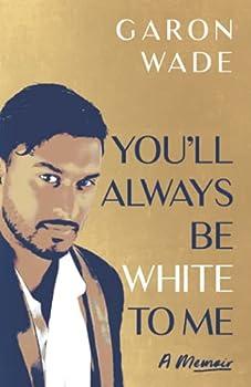 You ll Always Be White To Me  A Memoir
