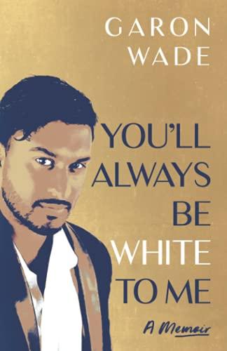 You'll Always Be White To Me: A Memoir