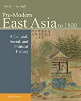 Pre-modern East Asia: A Cultural, Social, and Political History, to 1800