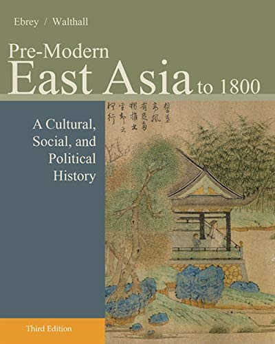 Compare Textbook Prices for Pre-Modern East Asia: A Cultural, Social, and Political History, Volume I: To 1800 3 Edition ISBN 9781133606512 by Ebrey, Patricia Buckley,Walthall, Anne