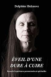 Éveil d'une dure à cuire - Recueil d'expériences paranormales et spirituelles de Delphine Debauve