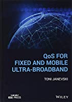 QoS for Fixed and Mobile Ultra-Broadband (Wiley - IEEE)
