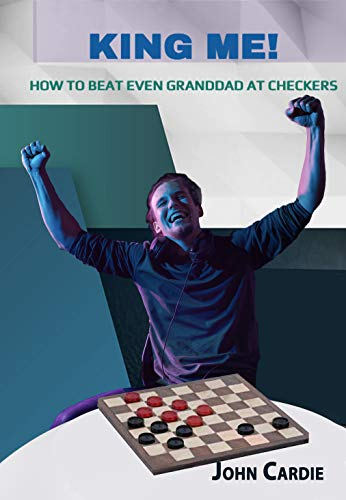 King Me!: How to Beat Even Granddad at Checkers (English Edition)