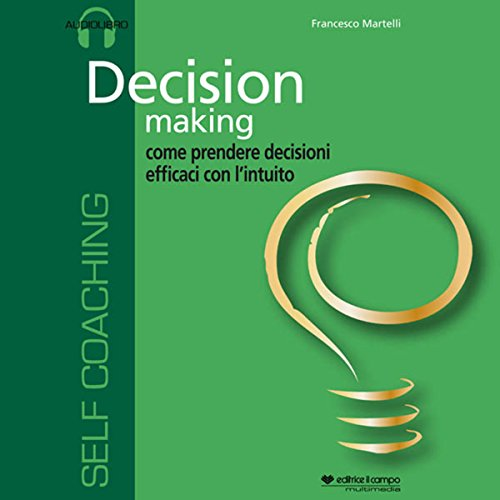 Decision making, come prendere decisioni efficaci con l'intuito audiobook cover art