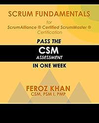 Scrum Fundamentals for ScrumAlliance (R) ScrumMaster (R) Certification:: Pass the CSM Assessment in One Week (Pass Certification Assessments at the First Attempt Book 1)