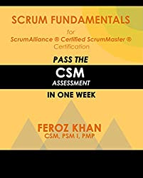 Scrum Fundamentals for ScrumAlliance (R) ScrumMaster (R) Certification:: Pass the CSM Assessment in One Week (Pass Certification Assessments at the First Attempt Book 1)