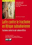 Lutte contre le trachome en Afrique subsaharienne: Trachoma control in sub-saharan Africa. Version bilingue. Avec cd-rom. (Expertise collégiale) (French Edition)
