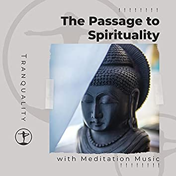 ! ! ! ! ! ! ! ! The Passage to Spirituality with Meditation Music ! ! ! ! ! ! ! !