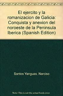 El ejército y la romanización de Galicia: Conquista y anexión del noroeste de la Península Ibérica (Spanish Edition)