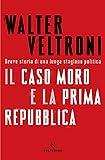 Il caso Moro e la Prima Repubblica. Breve storia di una lunga stagione politica...