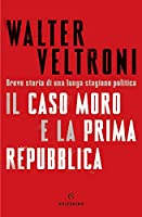 Il caso Moro e la prima Repubblica.Breve storia di una lunga stagione