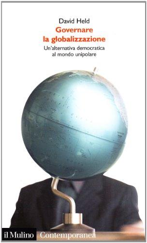 Governare la globalizzazione. Un'alternativa democratica al mondo unipolare
