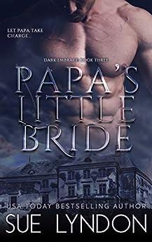 Papa's Little Bride (Dark Embrace Book 3) by [Sue Lyndon]