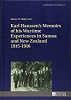 Karl Hanssens Memoirs of his Wartime Experiences in Samoa and New Zealand 1915-1916 (Germanica Pacifica)