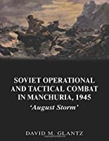 Soviet Operational and Tactical Combat in Manchuria, 1945: 'August Storm' 0415408636 Book Cover