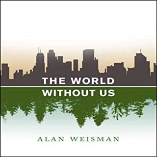 The World Without Us                   Written by:                                                                                                                                 Alan Weisman                               Narrated by:                                                                                                                                 Adam Grupper                      Length: 12 hrs and 4 mins     6 ratings     Overall 4.7