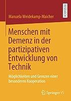 Menschen mit Demenz in der partizipativen Entwicklung von Technik: Moeglichkeiten und Grenzen einer besonderen Kooperation