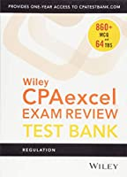 Wiley CPAexcel Exam Review 2018 Test Bank: Regulation (1-year access)