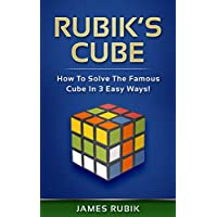 Rubik's Cube: How To Solve The Famous Cube In 3 Easy Ways! by James Rubik (Kindle Edition) for Free
