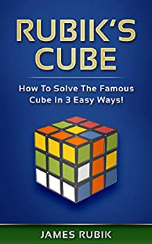 Rubik's Cube: How To Solve Famous Cube In 3 Easy Ways! Kindle eBook