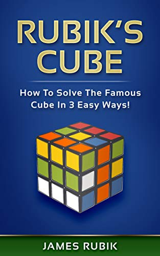 Rubik's Cube: How To Solve The Famous Cube In 3 Easy Ways! (English Edition)