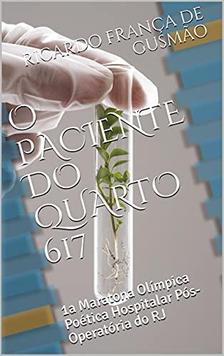 O PACIENTE DO QUARTO 617 : 1a Maratona Olímpica Poética Hospitalar Pós-Operatória do RJ