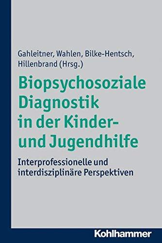 Biopsychosoziale Diagnostik in der Kinder- und Jugendhilfe: Interprofessionelle und interdisziplinäre Perspektiven