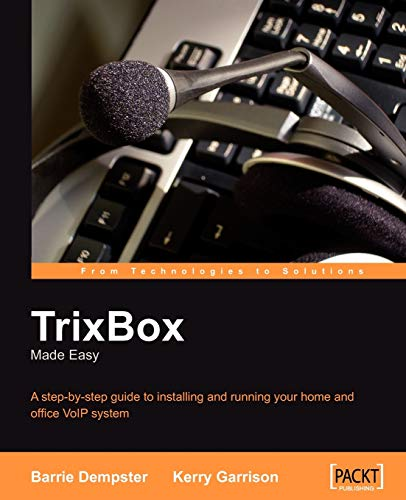 TrixBox Made Easy: A step-by-step guide to installing and running your home and office VoIP system (English Edition)