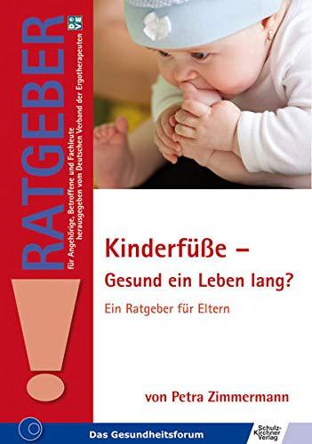 Kinderfüße - Gesund ein Leben lang?: Ein Ratgeber für Eltern (Ratgeber für...