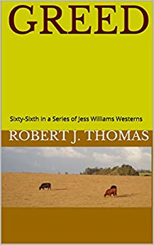 GREED: Sixty-Sixth in a Series of Jess Williams Westerns (A Jess Williams Western Book 66) by [Robert J. Thomas]