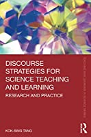 Discourse Strategies for Science Teaching and Learning: Research and Practice (Teaching and Learning in Science Series)
