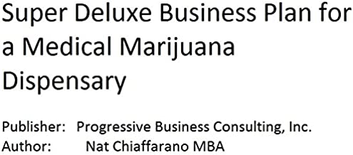 Super Deluxe Business Plan for a Medical Marijuana Dispensary