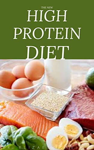 THE NEW HIGH PROTEIN DIET: Beginners Guide To Starting a High Protein Diet Includes: Meal Plan,Food list,Delicious Recipes and Cookbook
