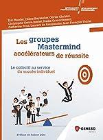 Les groupes Mastermind - Accélérateurs de réussite: Le collectif au service du succès individuel de Jean-François Thiriet