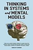 Thinking in Systems and Mental Models: Think Like a Super Thinker. Primer to Learn the Art of Making a Great Decision and Solving Complex Problems. Chaos Theory, Science of Thinking for Social Change
