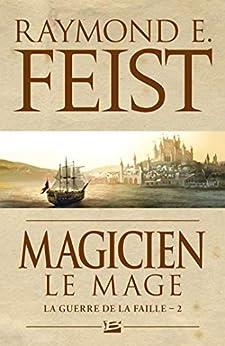 Magicien - Le Mage: La Guerre de la Faille, T2 par [Raymond E. Feist]