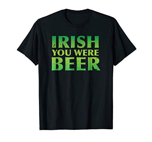 Irish You Were Beer Shirt ~ Distressed logo Funny Saying