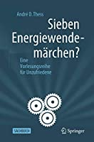 Sieben Energiewendemaerchen?: Eine Vorlesungsreihe fuer Unzufriedene