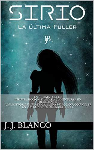 SIRIO: La Última Fuller: Ciencia ficción, fantasía y aventuras sin precedentes. Una historia fantástica, llena de acción, con viajes en los confines del multiverso