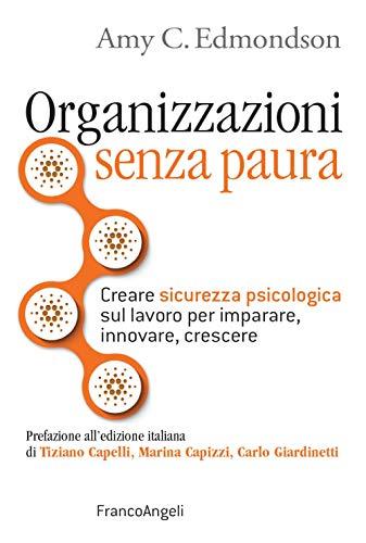 Organizzazioni senza paura. Creare sicurezza psicologica sul lavoro per imparare, innovare e crescere