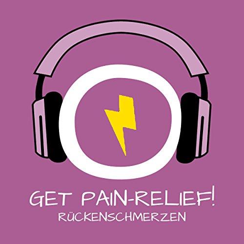 Get Pain-Relief! Rückenschmerzen lindern mit Hypnose: Für einen starken und schmerzfreien Rücken!