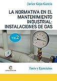 LA NORMATIVA EN EL MANTENIMIENTO INDUSTRIAL: INSTALACIONES DE GAS. VOLUMEN II: Tests y Ejercicios.