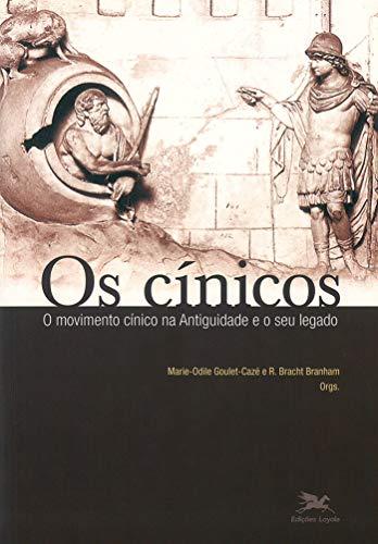 Os cínicos - O movimento cínico na Antiguidade e o seu legado