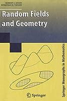 Random Fields and Geometry (Springer Monographs in Mathematics)