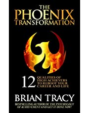 The Phoenix Transformation: 12 Qualities of High Achievers to Reboot Your Career and Life